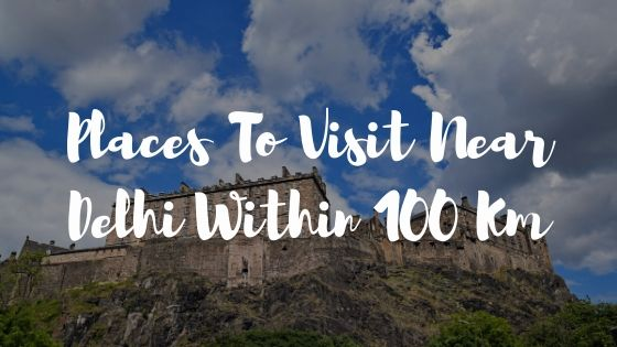 places to visit near delhi within 100 km